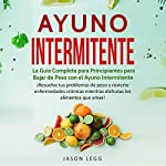 Ayuno Intermitente [Intermittent Fasting]     La Guía Completa para Principiantes para Bajar de Peso con el Ayuno Intermitente              By:                                                                                                                                 Jason Legg                               Narrated by:                                                                                                                                 Ernesto Tissot                      Length: 3 hrs and 28 mins     28 ratings     Overall 5.0