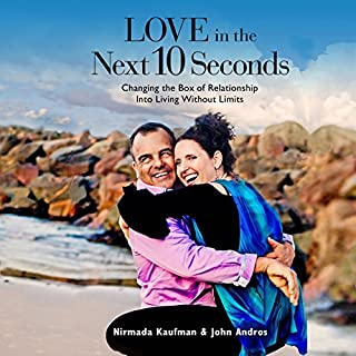 Love in the Next 10 Seconds: Changing the Box of Relationship Into Living Without Limits cover art