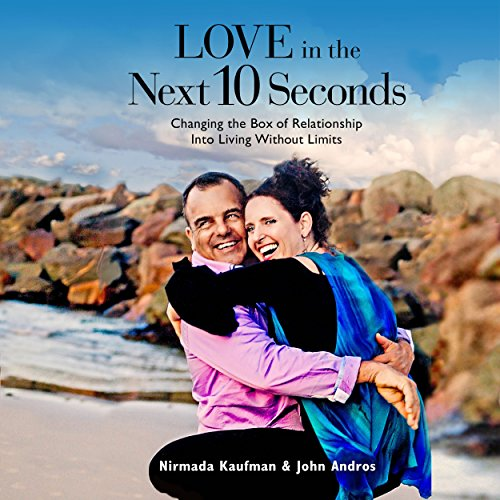 Love in the Next 10 Seconds: Changing the Box of Relationship Into Living Without Limits audiobook cover art