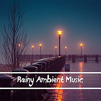 Rainy Ambient Music: Relaxing Sounds of Rain with Soothing Music with Anti-stress Properties