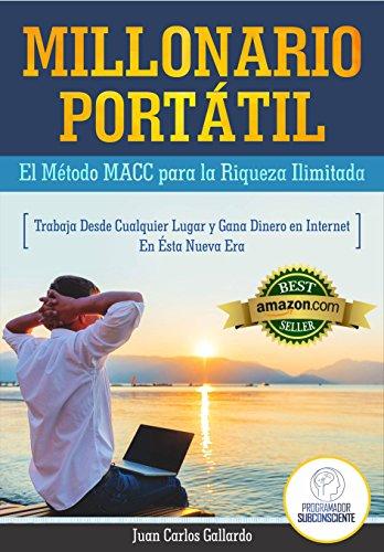 MILLONARIO PORTATIL: EL METODO MACC PARA LA RIQUEZA ILIMITADA! (Spanish Edition)