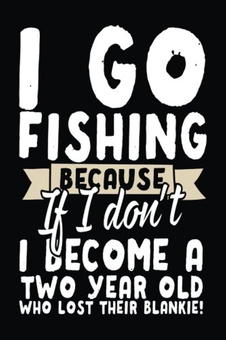 る英語の授業がありますパイI Go Fishing Because If I Don't I Become A Two Year Old Who Lost Their Blankie!: Blank Journal Notebook