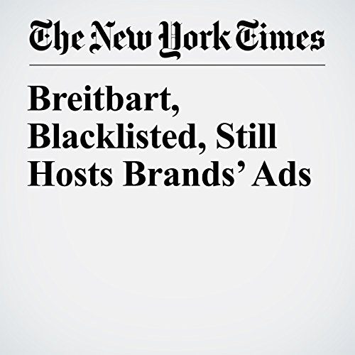 Breitbart, Blacklisted, Still Hosts Brands' Ads                   By:                                                                                                                                 Sapna Maheshwari                               Narrated by:                                                                                                                                 Caroline Miller                      Length: 7 mins     Not rated yet     Overall 0.0
