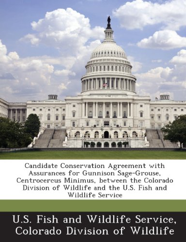 Candidate Conservation Agreement with Assurances for Gunnison Sage-Grouse, Centrocercus Minimus, Between the Colorado Division of Wildlife and the U.S. Fish and Wildlife Service