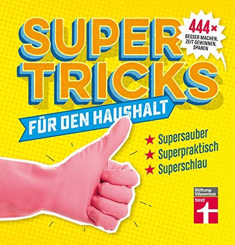 Supertricks für den Haushalt: 444 geniale Life Hacks zum Reinigen, Verschönern und Renovieren – Beauty- und Gesundheitstipps von Stiftung Warentest