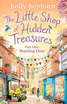 The Little Shop of Hidden Treasures Part One: Starting Over by [Holly Hepburn]