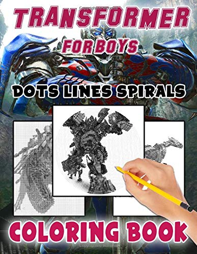 Transformer For Boys Dots Lines Spirals Coloring Book: Relaxing Transformer For Boys Color Activity Books For Adults, Teenagers
