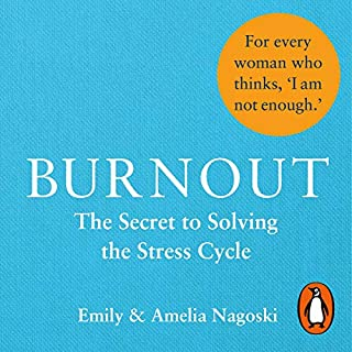 Burnout     The Secret to Solving the Stress Cycle              By:                                                                                                                                 Emily Nagoski,                                                                                        Amelia Nagoski                               Narrated by:                                                                                                                                 Emily Nagoski                      Length: 7 hrs and 2 mins     6 ratings     Overall 4.0