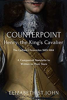 COUNTERPOINT: Henry, the King's Cavalier (The Lydiard Chronicles: 1603-1664) by [Elizabeth St.John]