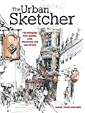 The Urban Sketcher: Techniques for Seeing and Drawing...