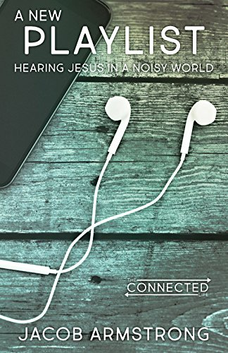 A New Playlist: Hearing Jesus in a Noisy World (The Connected Life Series)