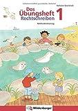 Das Übungsheft Rechtschreiben 1: Methodentraining und Diktate für Deutsch