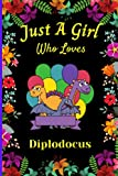 Just A Girl Who Loves Diplodocus: Cute Handy Diplodocus Lovers Notebook For Girls. Adorable Diplodocus Blank Lined Notebook Journal Gift For Girls, ... Ideas, Back To school, Christmas etc vol 6