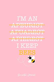 Sarcastic Journal: Dot Grid Journal - I Keep Bees Beekeeper Apiarist Funny Joke Spelling Gift - Pink Dotted Diary, Planner, Gratitude, Writing, Travel, Goal, Bullet Notebook - 6x9 120 page