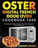 Oster Digital French Door Oven Cookbook 1000: The Complete Guide, Pro Tips and Delicious Recipes for Your Oster Oven
