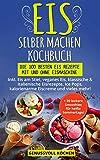 Eis selber machen Kochbuch: Die 100 besten Eis Rezepte mit und ohne Eismaschine Inkl. Eis am Stiel,...