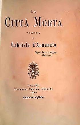 La cittá morta; tragedia di Gabriele dAnnunzio - 1898