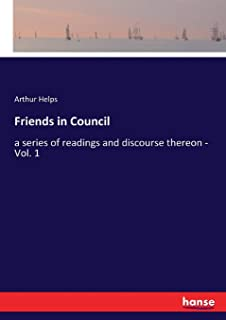 Friends in Council: a series of readings and discourse thereon - Vol. 1