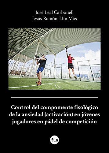 Control del componente fisiológico de la ansiedad en jóvenes jugadores de pádel de competición (viveLibro Lanzamiento)