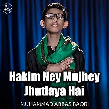 Hakim Ney Mujhey Jhutlaya Hai