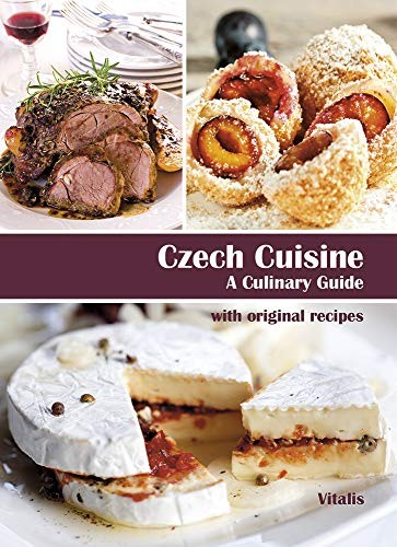 Czech Cuisine: A Culinary Guide with Original Recipes