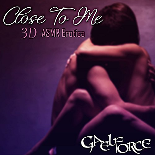 Close To Me - 3D ASMR Erotica audiobook cover art