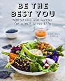 Be the Best You: Meditations and Recipes for a Well-Lived Life (Eat With Intention)