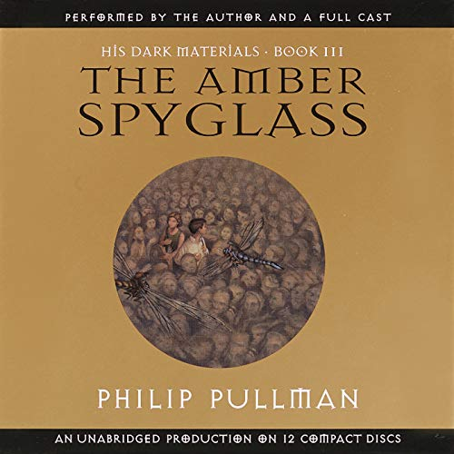The Amber Spyglass     His Dark Materials, Book 3              By:                                                                                                                                 Philip Pullman                               Narrated by:                                                                                                                                 Philip Pullman,                                                                                        full cast                      Length: 14 hrs and 53 mins     7,034 ratings     Overall 4.5