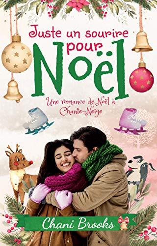 Juste un sourire pour Noël: Une romance de Noël addictive, une comédie romantique emplie d'émotions (Chante-Neige)