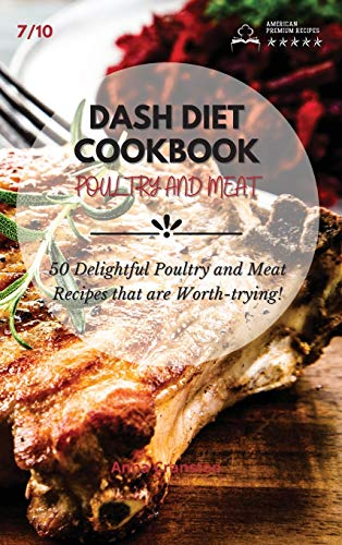 Dash Diet Cookbook Poultry and Meat: 50 Delightful Poultry and Meat Recipes that are Worth-trying!