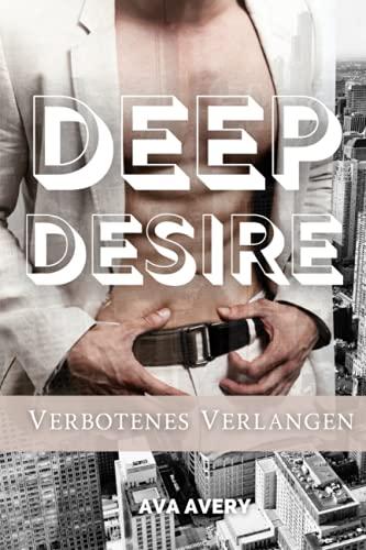 Deep Desire - Verbotenes Verlangen: New York Millionär Liebesroman