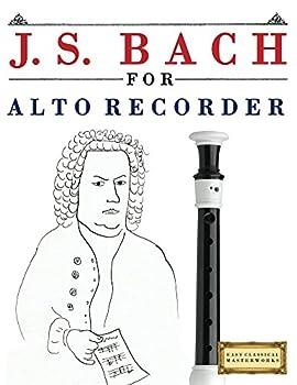J S Bach for Alto Recorder  10 Easy Themes for Alto Recorder Beginner Book