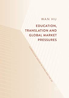 Education, Translation and Global Market Pressures: Curriculum Design in China and the UK