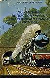 Soixante ans de traction à vapeur sur les réseaux français : 1907-1967