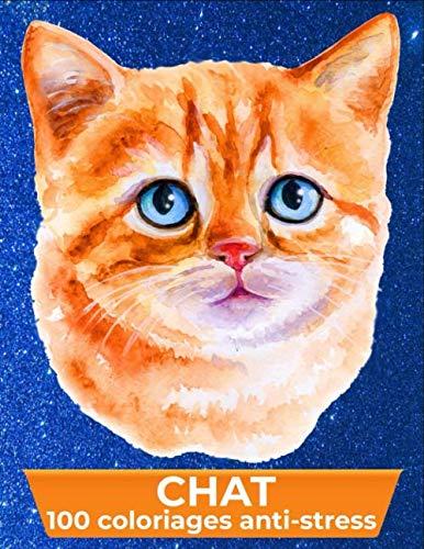 Chat 100 coloriages anti stress: Livre de coloriage adulte pour les amoureux des chats