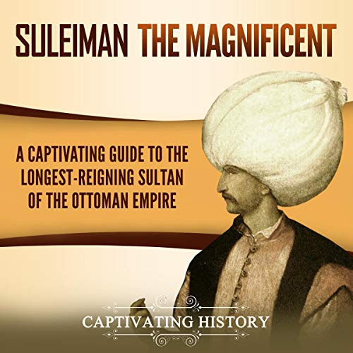 Suleiman the Magnificent: A Captivating Guide to the Longest-Reigning Sultan of the Ottoman Empire cover art