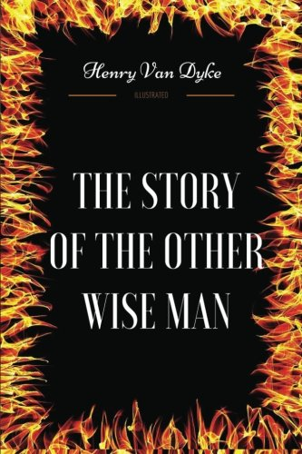 The Story Of The Other Wise Man: By Henry Van Dyke - Illustrated