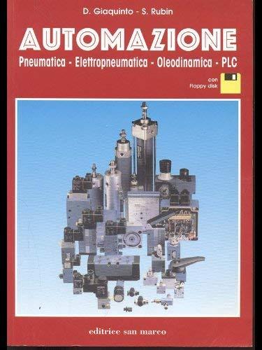Automazione. Pneumatica, elettropneumatica, oleodinamica, PLC. Per le Scuole superiori. Con floppy disk