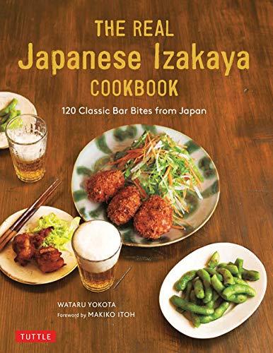 The Real Japanese Izakaya Cookbook: 120 Classic Bar Bites from Japan