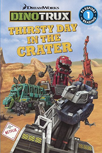 THIRSTY DAY IN THE CRATER (Passport to Reading: 1 / Dino Trux)