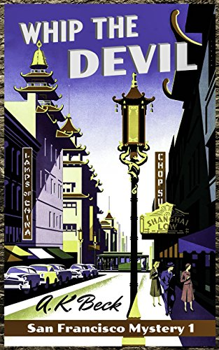 Whip The Devil (San Francisco Mystery Book 1) by [A. K. Beck]