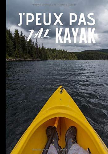 J'peux pas j'ai kayak: Cahier de notes pour passionné et amateur de kayak - passion de canoë - sport en plein air | 100 pages au format 7*10 pouces