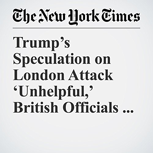 Trump's Speculation on London Attack 'Unhelpful,' British Officials Say copertina