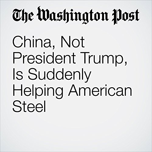 China, Not President Trump, Is Suddenly Helping American Steel copertina