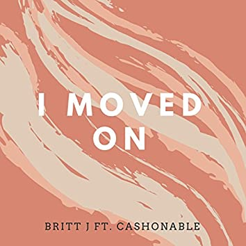 I Moved on (feat. Cashonable)
