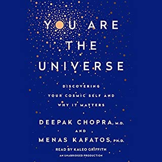 You Are the Universe     Discovering Your Cosmic Self and Why It Matters              Written by:                                                                                                                                 Deepak Chopra MD,                                                                                        Menas C. Kafatos PhD                               Narrated by:                                                                                                                                 Kaleo Griffith                      Length: 10 hrs and 10 mins     14 ratings     Overall 4.7