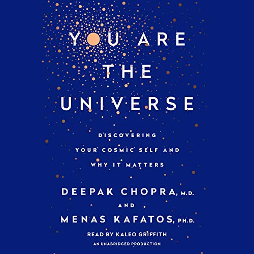 You Are the Universe     Discovering Your Cosmic Self and Why It Matters              Written by:                                                                                                                                 Deepak Chopra MD,                                                                                        Menas C. Kafatos PhD                               Narrated by:                                                                                                                                 Kaleo Griffith                      Length: 10 hrs and 10 mins     13 ratings     Overall 4.7
