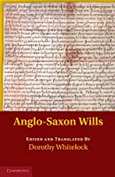 Anglo-Saxon Wills (Anglo-Saxon Charters in the Vernacular 3 Volume Set)