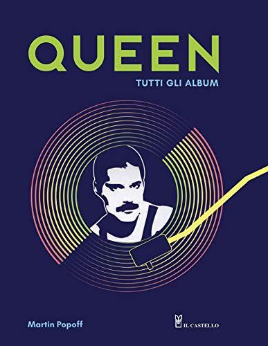 Queen. Tutti gli album. Ediz. illustrata
