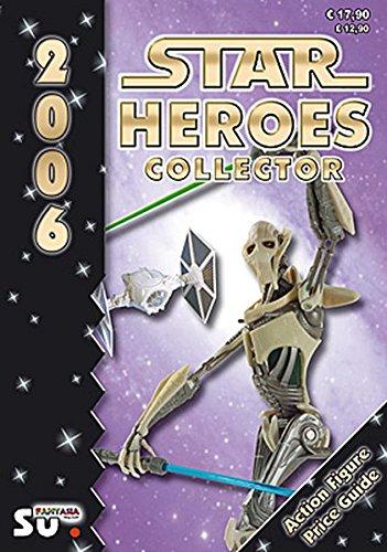 Star Heroes Collector 2006 - Katalog für Star Wars und Star Trek Figuren: Internationale Version. Über 3000 abgebildete Objekte mit Preisangaben